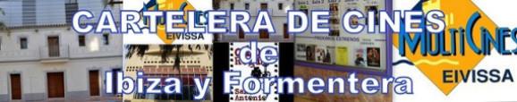 CARTELERAS DE CINES DE IBIZA Y FORMENTERA
